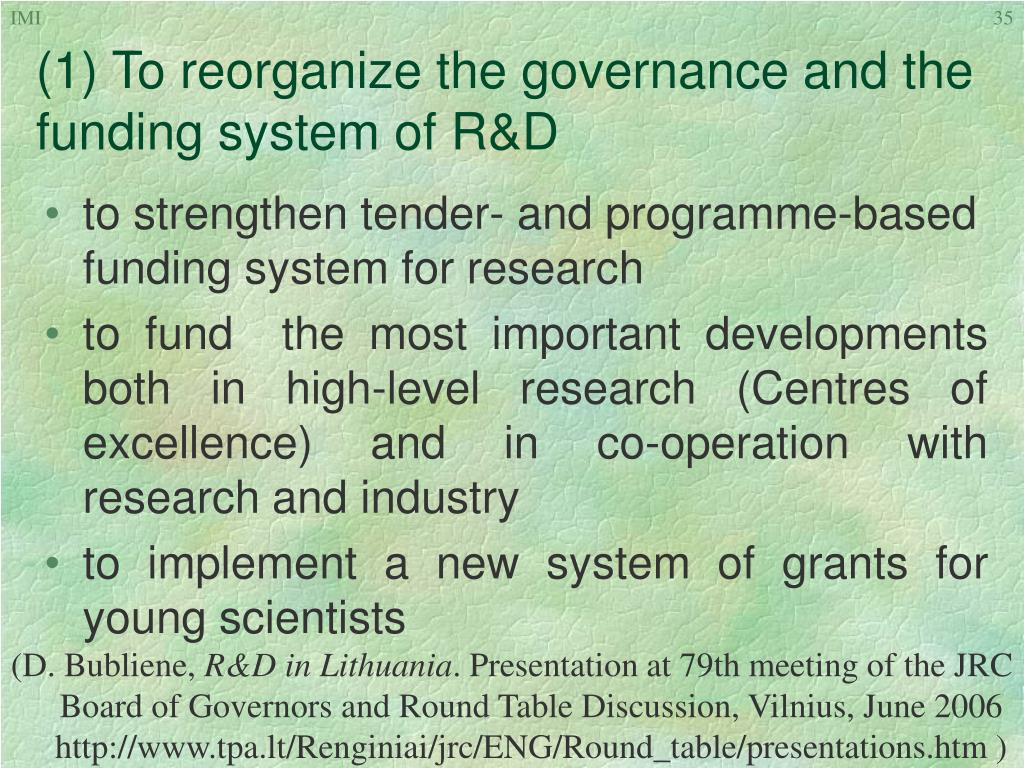 (1) To reorganize the governance and the funding system of R&D