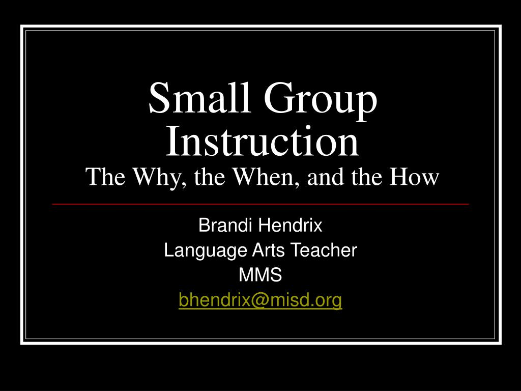 small group instruction the why the when and the how l.