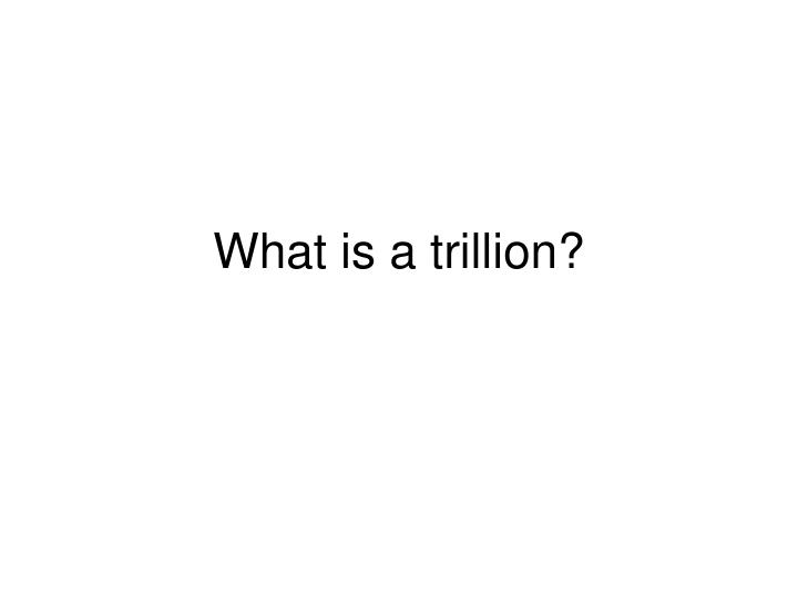 What is a trillion
