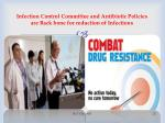 infection control committee and antibiotic policies are back bone for reduction of infections
