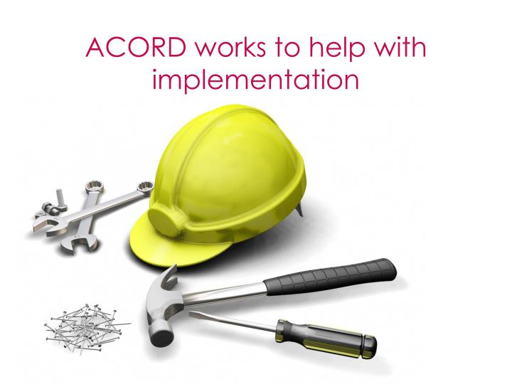 ACORD works to help with implementation