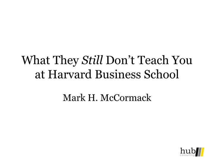what they still don t teach you at harvard business school n.