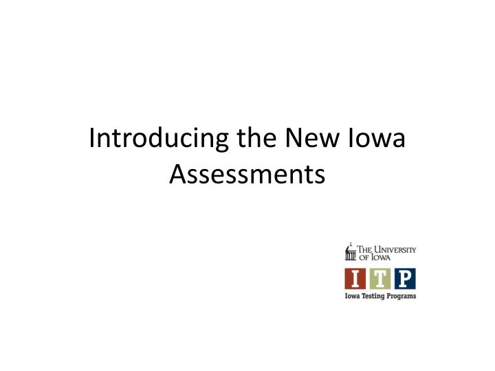 introducing the new iowa assessments n.