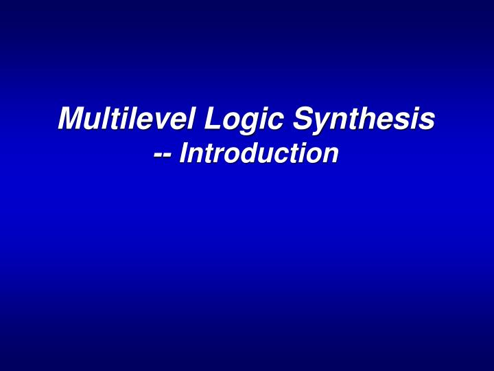 multilevel logic synthesis introduction n.