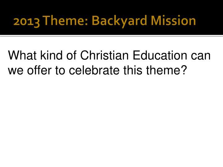 2013 Theme: Backyard Mission