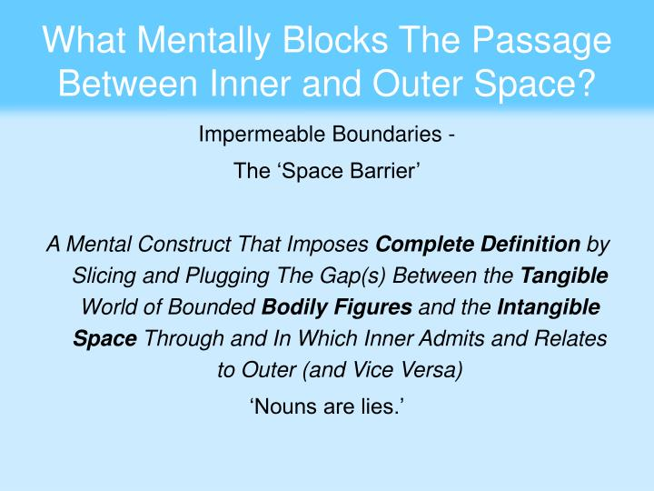 What Mentally Blocks The Passage Between Inner and Outer Space?