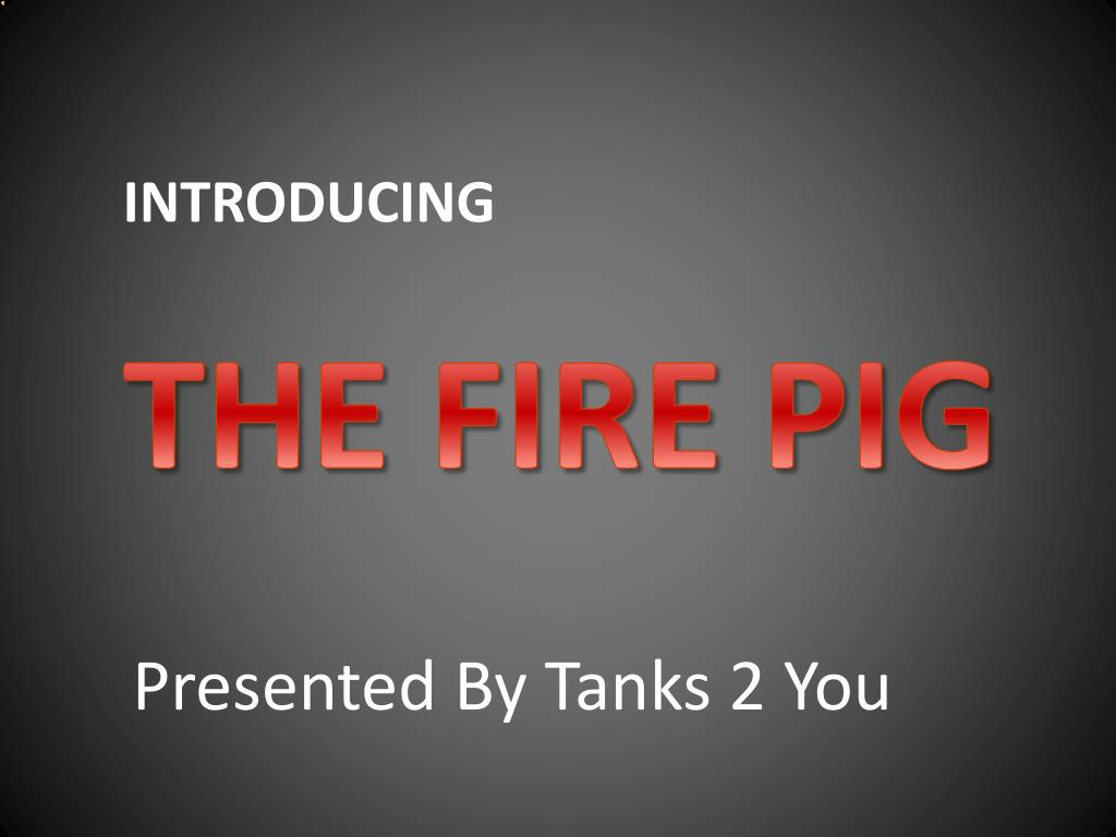 introducing the fire pig l.