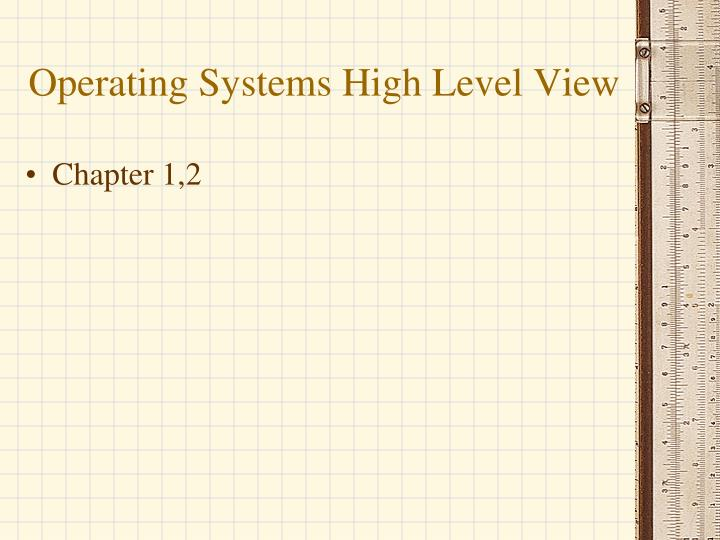 operating systems high level view n.