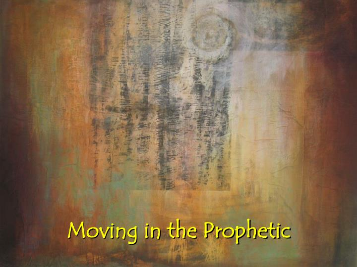 moving in the prophetic n.