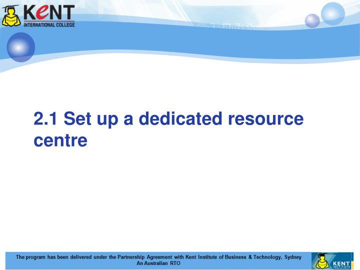 2.1 Set up a dedicated resource centre