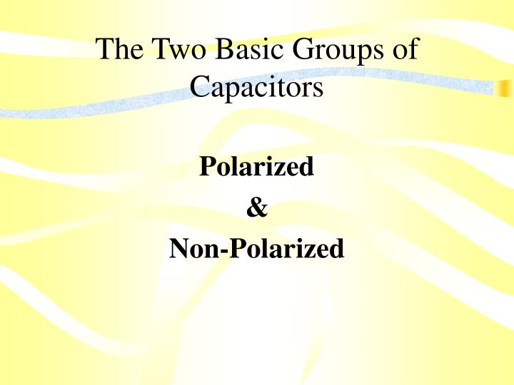 The Two Basic Groups of Capacitors
