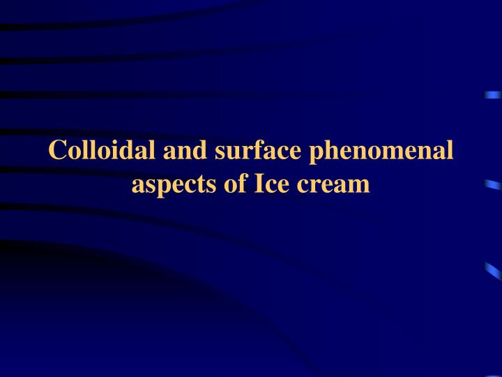 colloidal and surface phenomenal aspects of ice cream n.