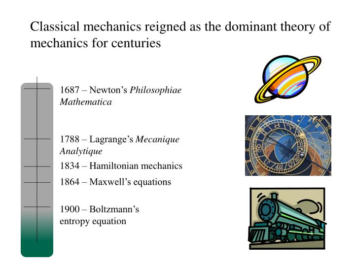 Classical mechanics reigned as the dominant theory of