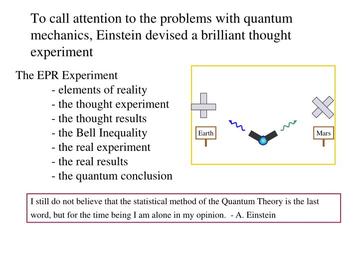 To call attention to the problems with quantum mechanics, Einstein devised a brilliant thought experiment