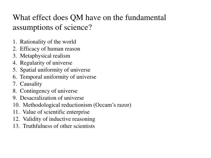 What effect does QM have on the fundamental assumptions of science?