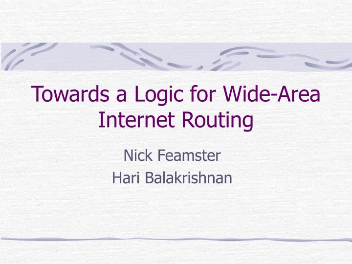 towards a logic for wide area internet routing n.