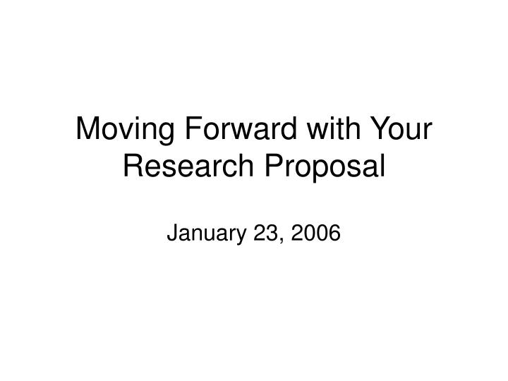 moving forward with your research proposal n.