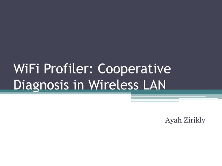 wifi profiler cooperative diagnosis in wireless lan n.