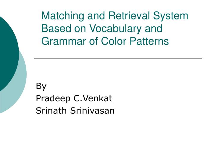 matching and retrieval system based on vocabulary and grammar of color patterns n.