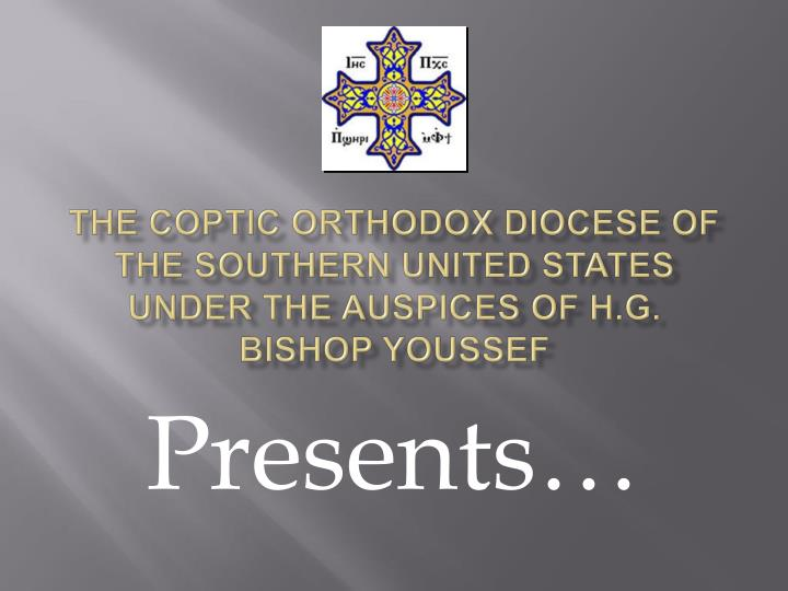The coptic orthodox diocese of the southern united states under the auspices of h g bishop youssef