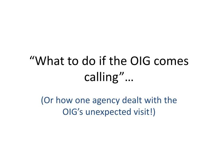 what to do if the oig comes calling n.