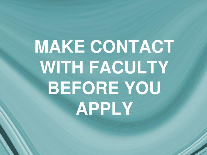 Make contact with faculty before you apply