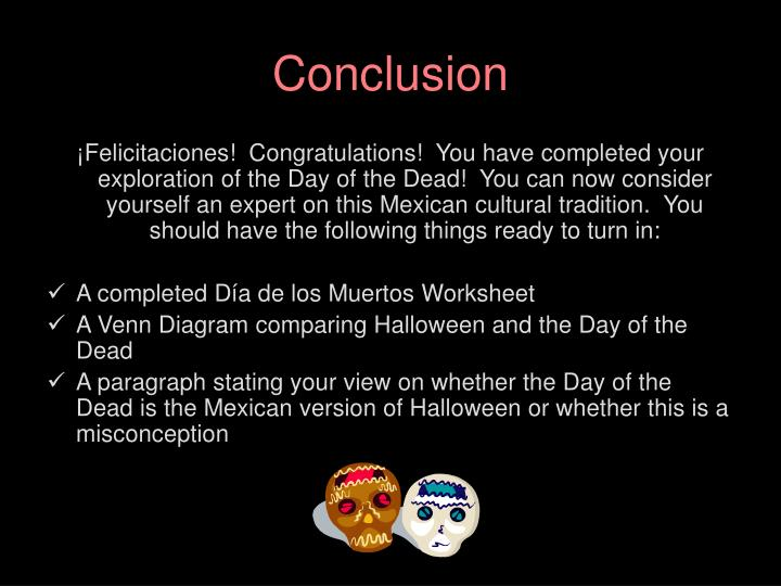 Ppt el d a de los muertos a webquest powerpoint presentation you have completed your exploration of the day of the dead you can now consider yourself an expert on this mexican cultural tradition ccuart Image collections
