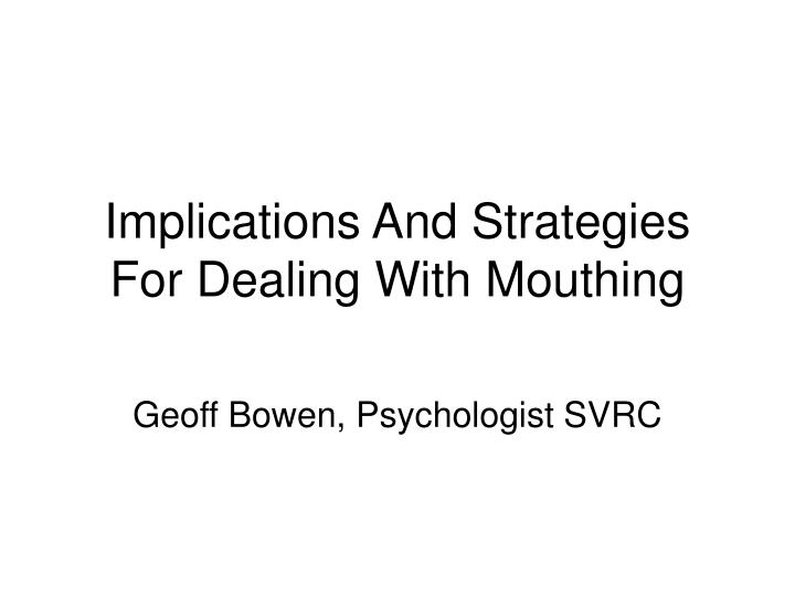 implications and strategies for dealing with mouthing n.