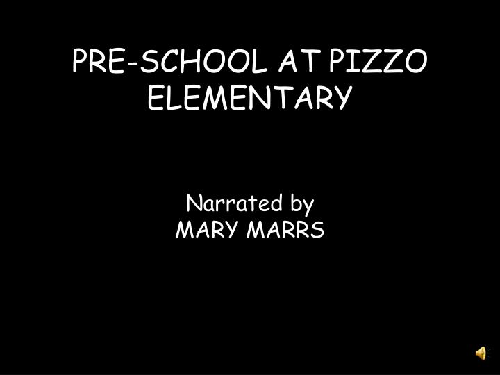 pre school at pizzo elementary narrated by mary marrs n.