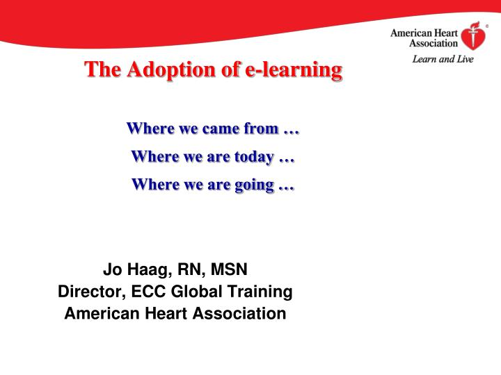 the adoption of e learning where we came from where we are today where we are going n.