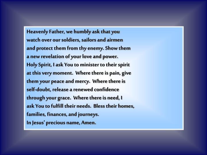 Heavenly Father, we humbly ask that you