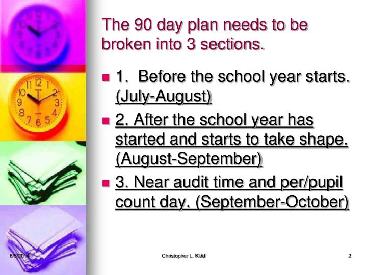 The 90 day plan needs to be broken into 3 sections