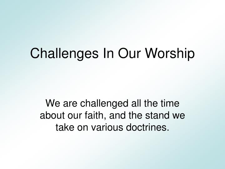 challenges in our worship n.