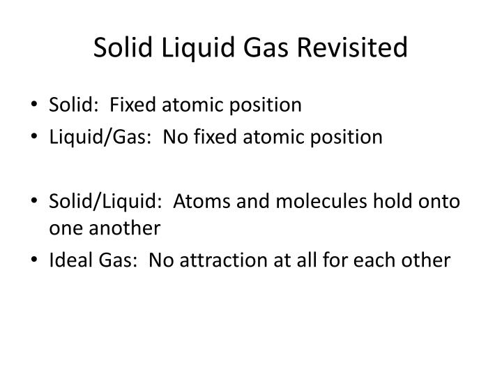 Solid Liquid Gas Revisited