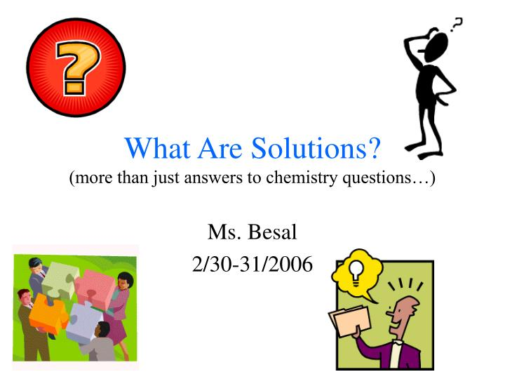 what are solutions more than just answers to chemistry questions n.