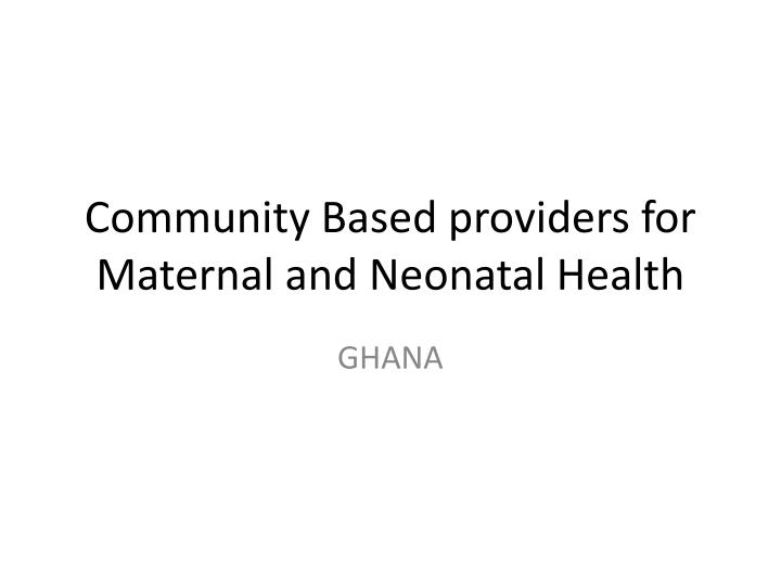 community based providers for maternal and neonatal health n.