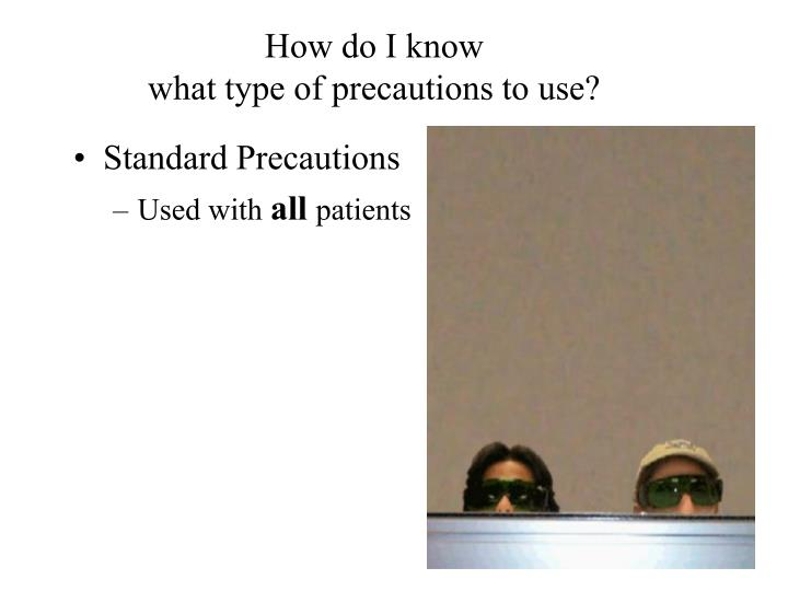 how do i know what type of precautions to use n.