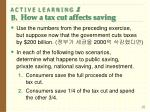 a c t i v e l e a r n i n g 1 b how a tax cut affects saving