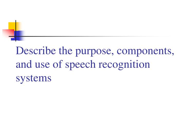 describe the purpose components and use of speech recognition systems n.