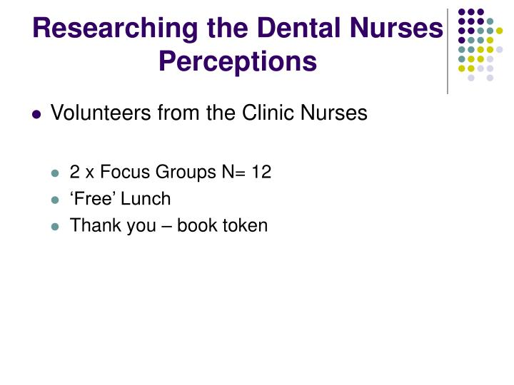 Researching the Dental Nurses  Perceptions