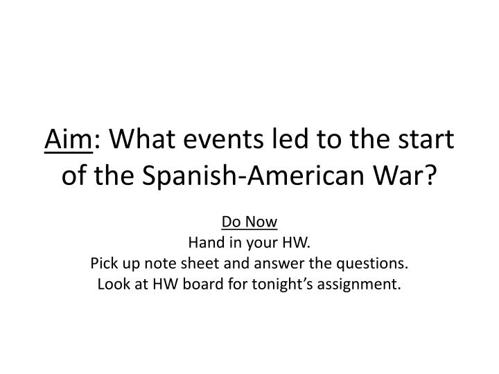 aim what events led to the start of the spanish american war n.