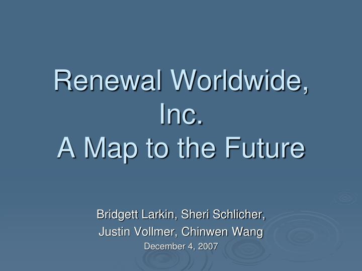 renewal worldwide inc a map to the future n.