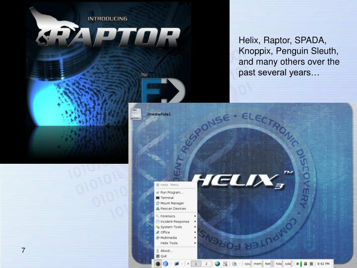 Helix, Raptor, SPADA, Knoppix, Penguin Sleuth, and many others over the past several years…