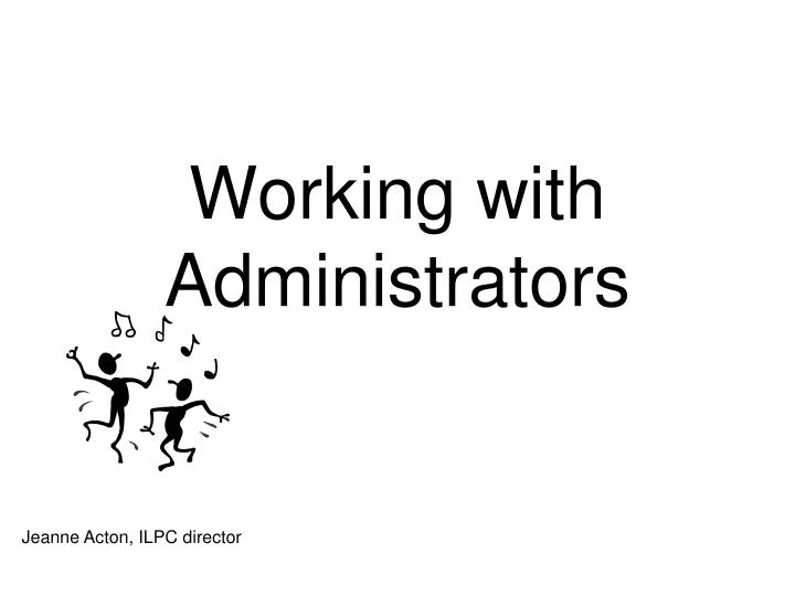 working with administrators n.