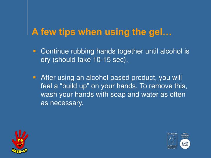 A few tips when using the gel…