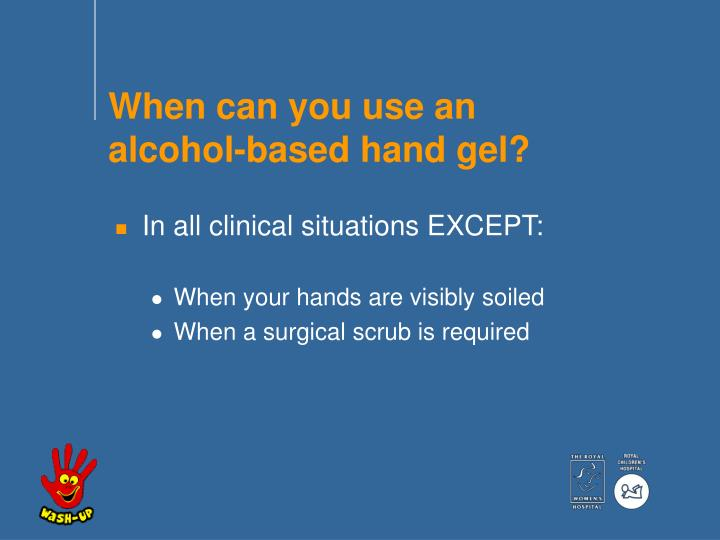 When can you use an alcohol-based hand gel?