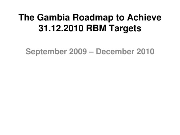 The gambia roadmap to achieve 31 12 2010 rbm targets