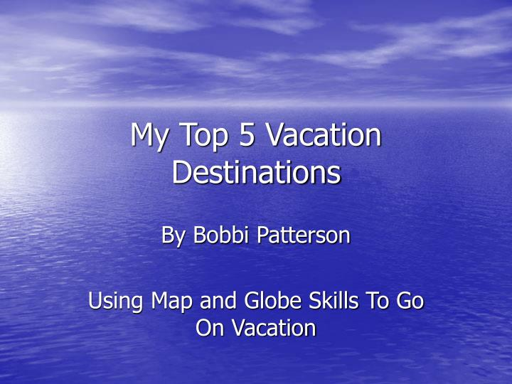 my top 5 vacation destinations n.