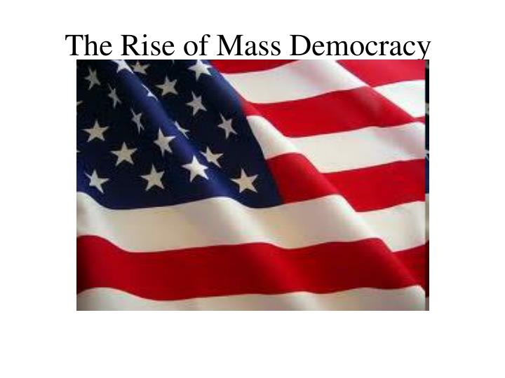 the rise of mass democracy n.