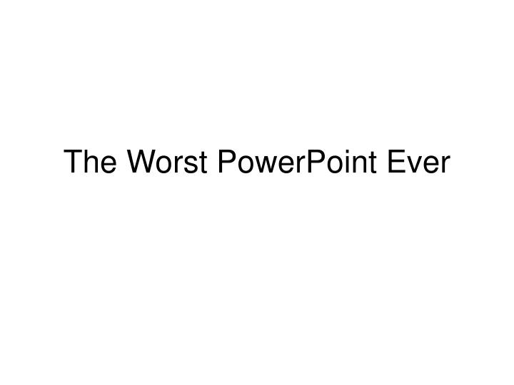 the worst powerpoint ever n.